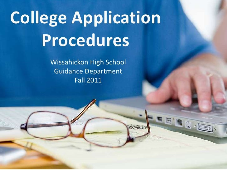 College Application Procedures<br />Wissahickon High School<br />Guidance Department<br />Fall 2011<br />