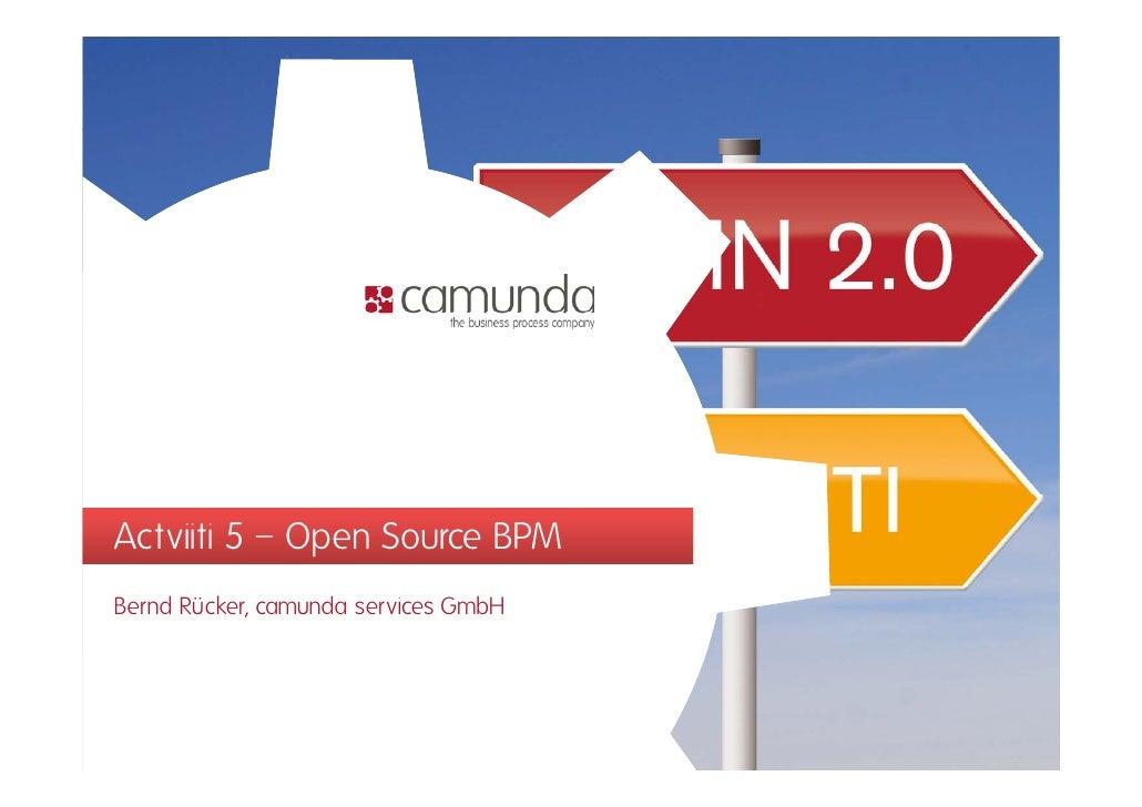 Actviiti 5 – Open Source BPMBernd Rücker, camunda services GmbH
