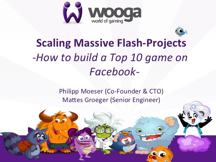 +       Scaling Massive Flash-‐Projects                -‐How to build a Top 10 game on            ...