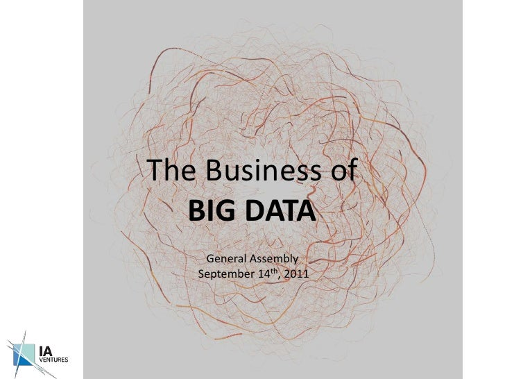 The Business of  BIG DATA<br />General Assembly<br /> September 14th, 2011<br />