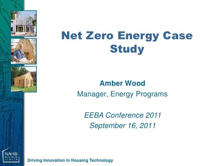Net Zero Energy Case                      Study                            Amber Wood                       Manager, Energ...