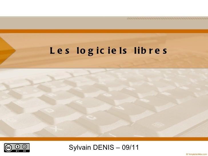 <ul>Les logiciels libres  </ul><ul>Sylvain DENIS – 09/11 </ul>