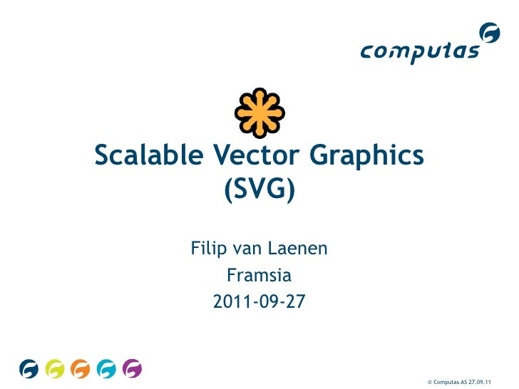 Scalable Vector Graphics          (SVG)       Filip van Laenen            Framsia          2011-09-27                     ...