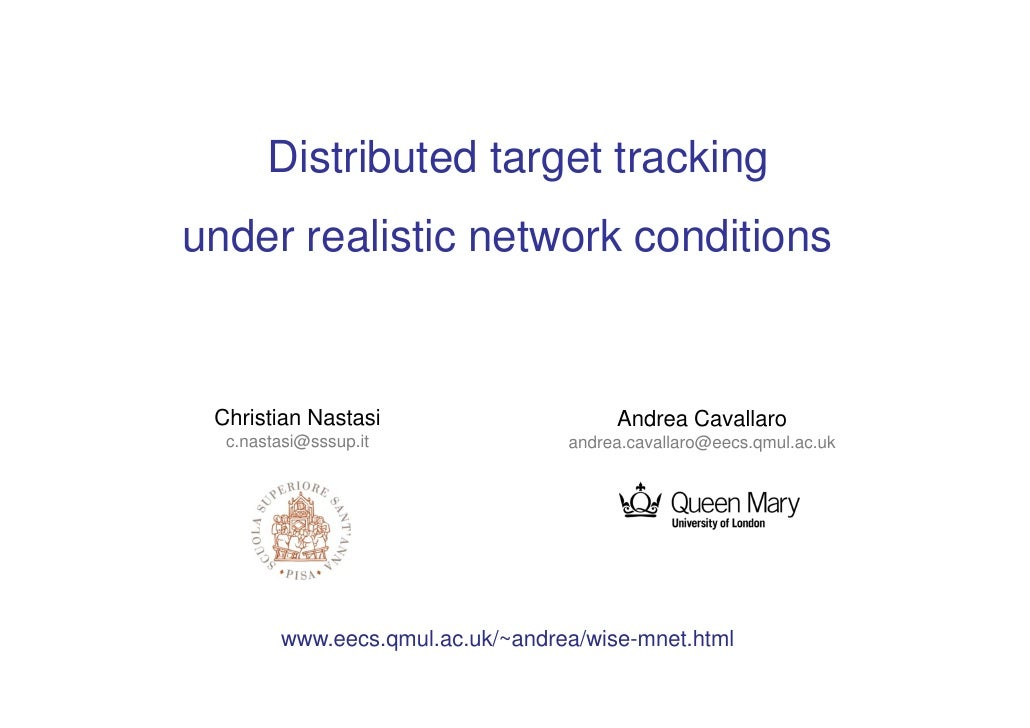 Distributed target trackingunder realistic network conditions Christian Nastasi                     Andrea Cavallaro  c.na...
