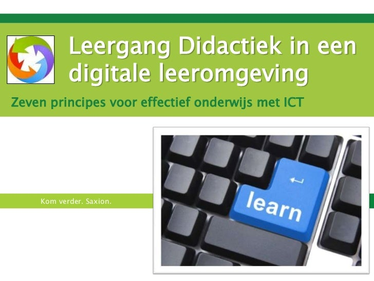 Leergang Didactiek in een           digitale leeromgevingZeven principes voor effectief onderwijs met ICT    Kom verder. S...