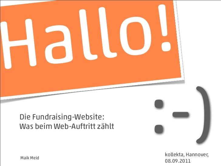 H a llo ! Die Fundraising-Website: Was beim Web-Auftritt zählt Maik Meid                               :-)                ...