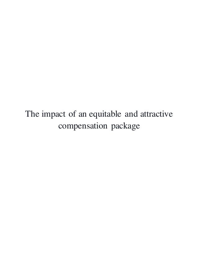 impact of an equitable and attractive compensation package The impact of an equitable and attractive compensation package ...