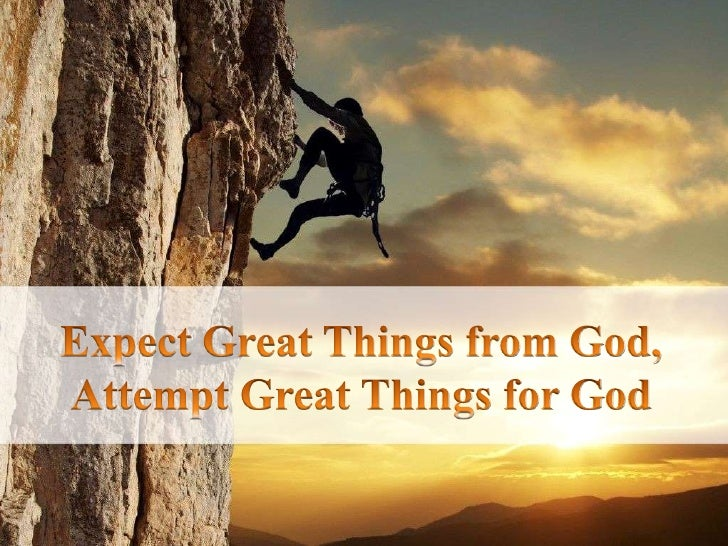 Expect Great Things from God, Attempt Great Things for God<br />