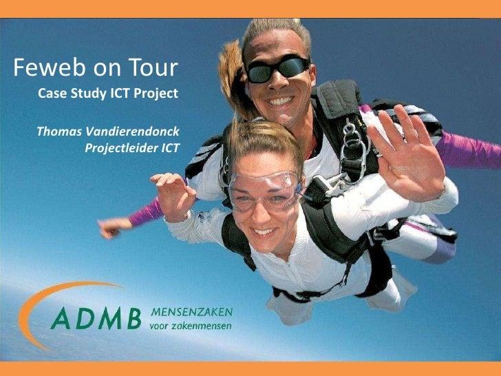 Feweb on Tour Case Study ICT Project Thomas Vandierendonck Projectleider ICT