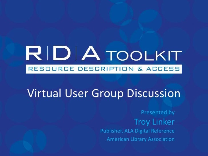 Virtual User Group Discussion<br />Presented byTroy LinkerPublisher, ALA Digital Reference<br />American Library Associati...