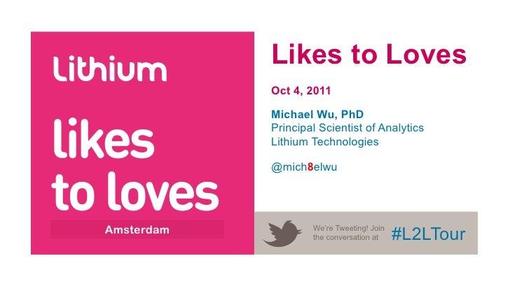 Likes to Loves                   Oct 4, 2011likes                   Michael Wu, PhD                   Principal Scientist ...