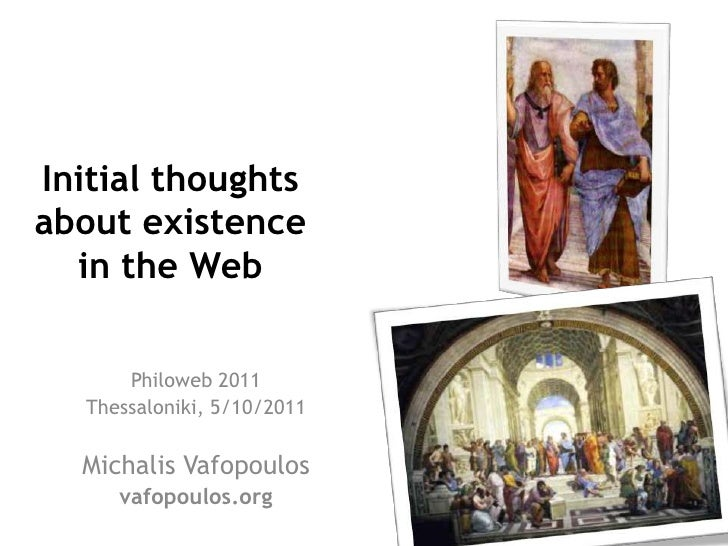 Initial thoughtsabout existence  in the Web       Philoweb 2011   Thessaloniki, 5/10/2011  Michalis Vafopoulos      vafopo...