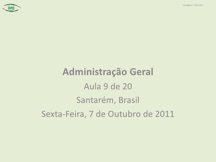 Administração Geral<br />Aula 9 de 20<br />Santarém, Brasil<br />Sexta-Feira, 7 de Outubro de 2011<br />