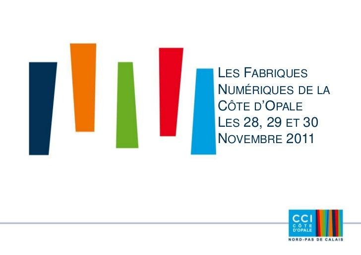 LES FABRIQUESNUMÉRIQUES DE LACÔTE D'OPALELES 28, 29 ET 30NOVEMBRE 2011