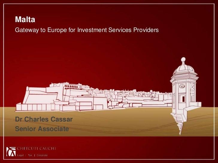 MaltaGateway to Europe for Investment Services ProvidersDr Charles CassarSenior Associate                                 ...