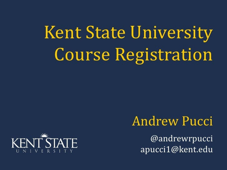 Kent State University Course Registration Andrew Pucci @andrewrpucci [email_address]