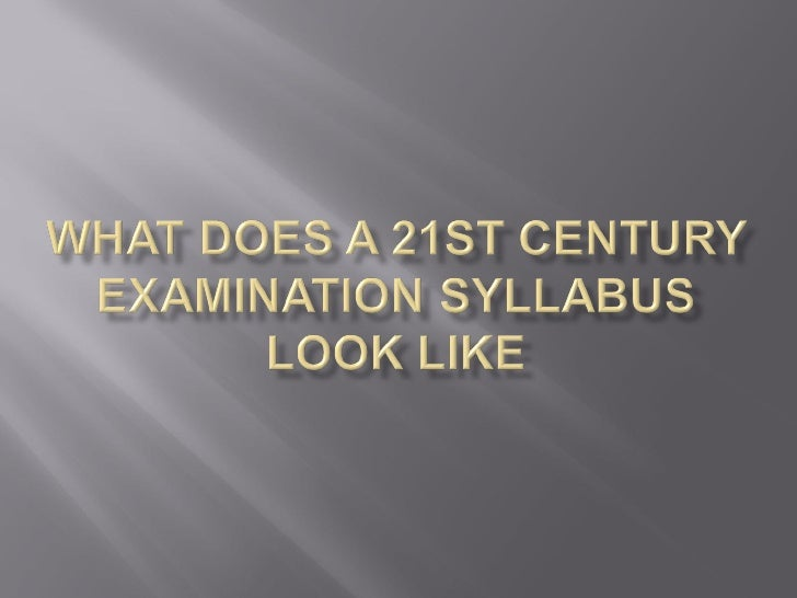 What does a 21st century examination syllabus look like