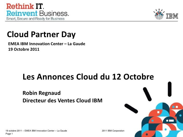 Cloud Partner Day<br />EMEA IBM Innovation Center – La Gaude19 Octobre 2011<br />Les Annonces Cloud du 12 Octobre<br />Rob...
