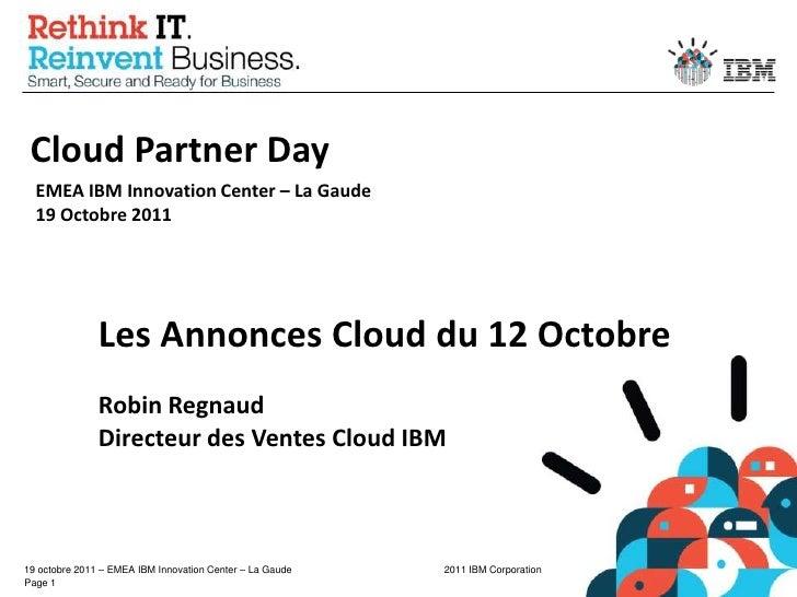2011.10.19 - Cloud Partner Day - Annonces Cloud IBM pour Partenaires - Robin Regnaud
