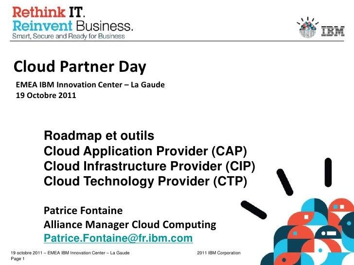 Cloud Partner Day<br />EMEA IBM Innovation Center – La Gaude19 Octobre 2011<br />Roadmap et outils<br />Cloud Application ...