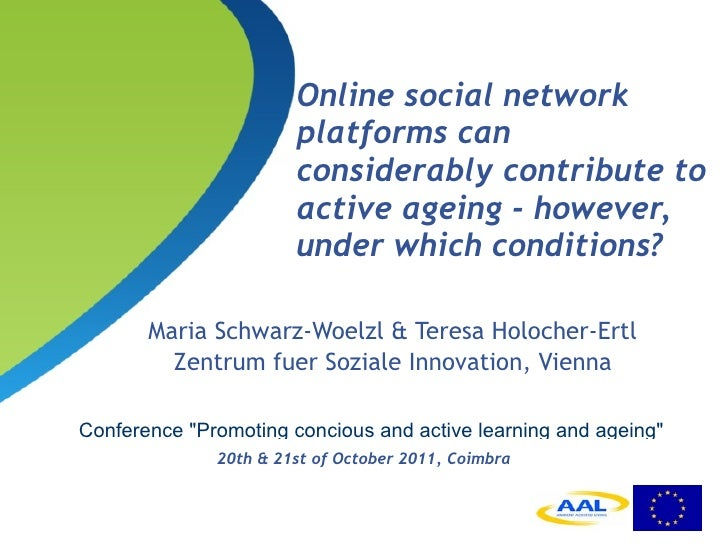 Online social network platforms can considerably contribute to active ageing - however, under which conditions?   <ul><li>...