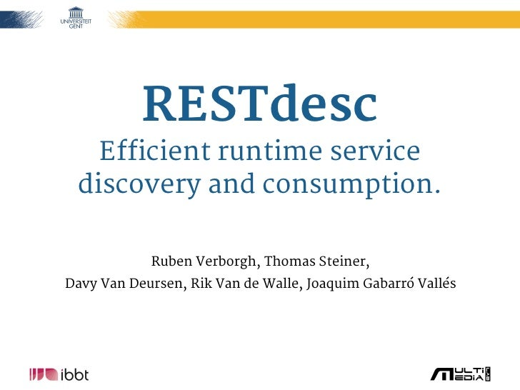 ELIS – Multimedia Lab           RESTdesc   Efficient runtime service discovery and consumption.            Ruben Verborgh,...