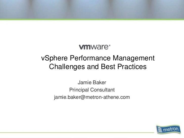 vSphere Performance Management  Challenges and Best Practices              Jamie Baker          Principal Consultant   jam...
