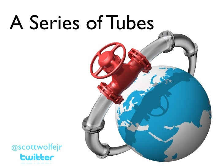 A Series of Tubes@scottwolfejr