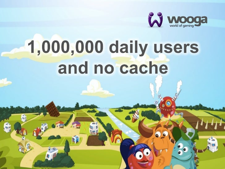 1,000,000 daily users and no cache (Splash 2011)