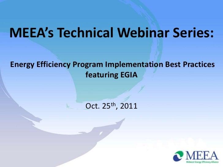 MEEA's Technical Webinar Series:Energy Efficiency Program Implementation Best Practices                     featuring EGIA...