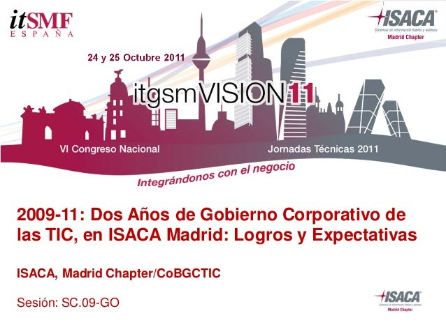 2009-2011. Dos años de Gobierno Corporativo de las TIC, en ISACA Madrid: Logros y expectativas (Spanish)