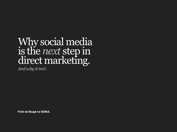 Why social mediais the next step indirect marketing.And why it isn't.Polle de Maagt for BDMA.