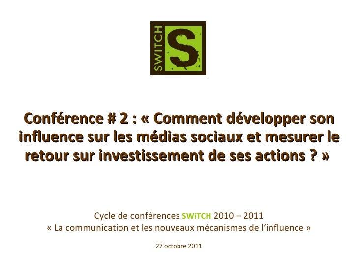 Cycle de conférences  SWiTCH  2010 – 2011 «La communication et les nouveaux mécanismes de l'influence» 27 octobre 2011 C...