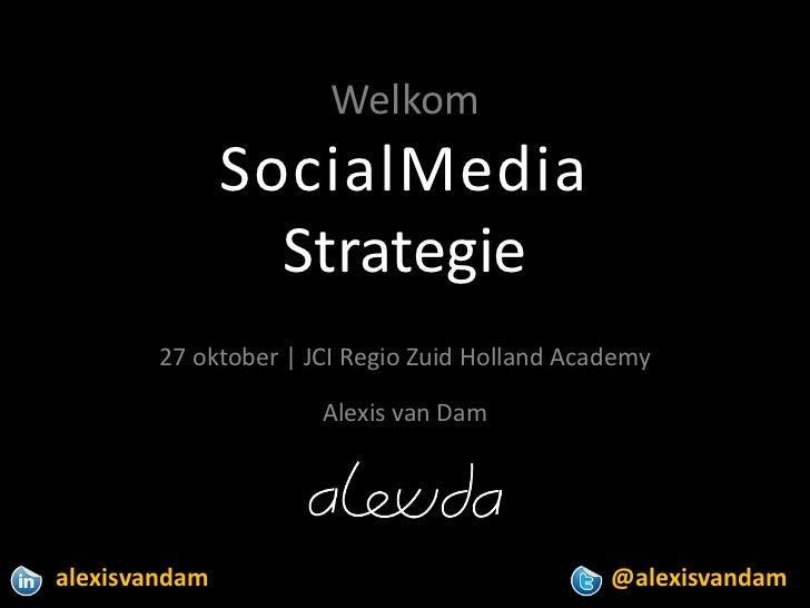 Welkom               SocialMedia                 Strategie        27 oktober | JCI Regio Zuid Holland Academy             ...