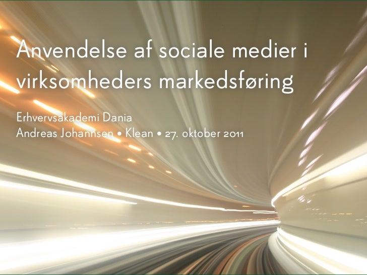 Anvendelse af sociale medier ivirksomheders markedsføringErhvervsakademi DaniaAndreas J0hannsen • Klean • 27. oktober 2011