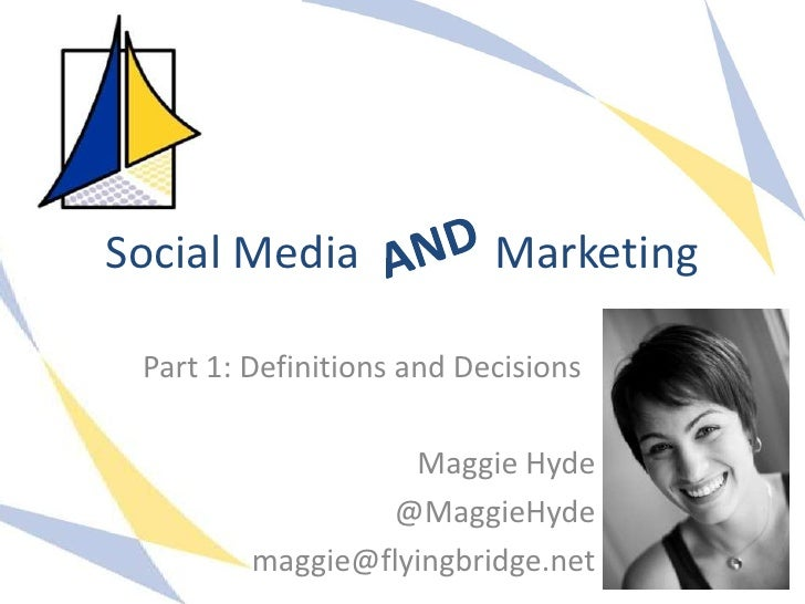 Social Media               Marketing Part 1: Definitions and Decisions                   Maggie Hyde                 @Magg...