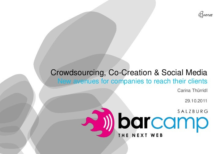 Crowdsourcing, Co-Creation & Social Media              New avenues for companies to reach their clients                   ...
