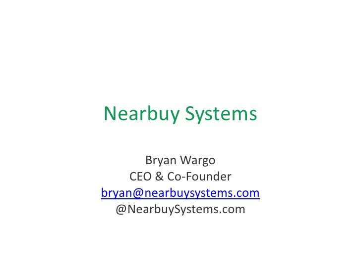 Nearbuy Systems       Bryan Wargo     CEO & Co-Founderbryan@nearbuysystems.com  @NearbuySystems.com