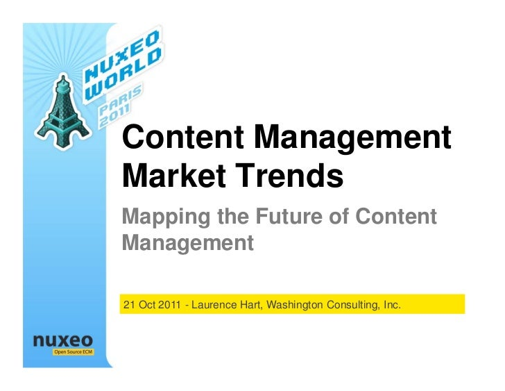 Content ManagementMarket TrendsMapping the Future of ContentManagement21 Oct 2011 - Laurence Hart, Washington Consulting, ...