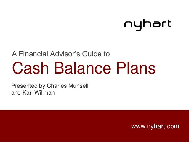 A Financial Advisor's Guide to Cash Balance Plans www.nyhart.com Presented by Charles Munsell and Karl Willman