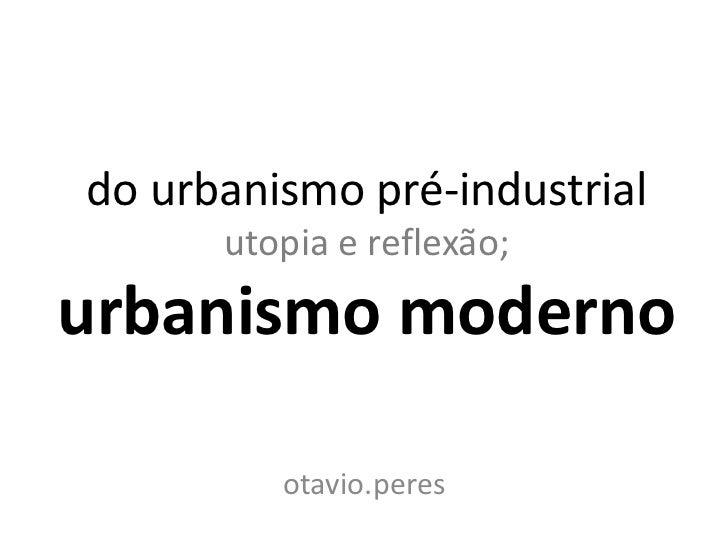 do urbanismo pre-industrial ao urbanismo moderno: utopia e reflexao.