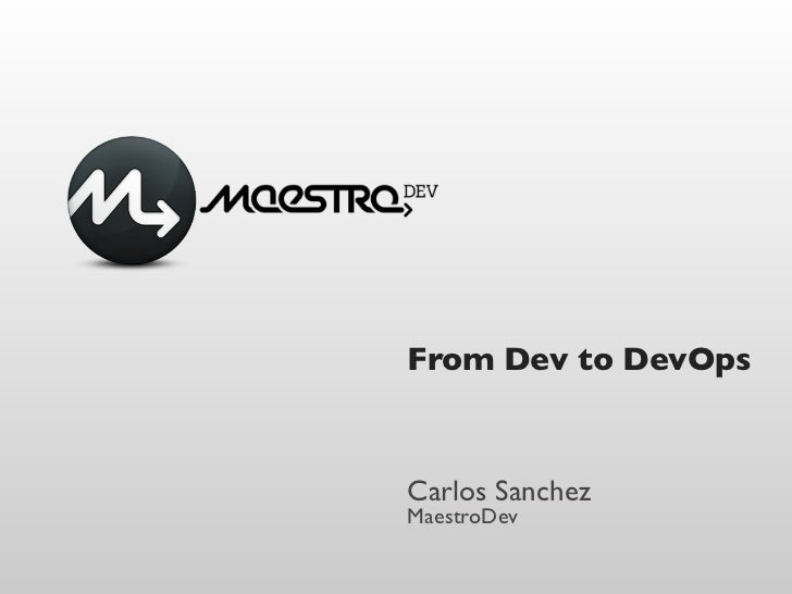 From Dev to DevOpsCarlos SanchezMaestroDev
