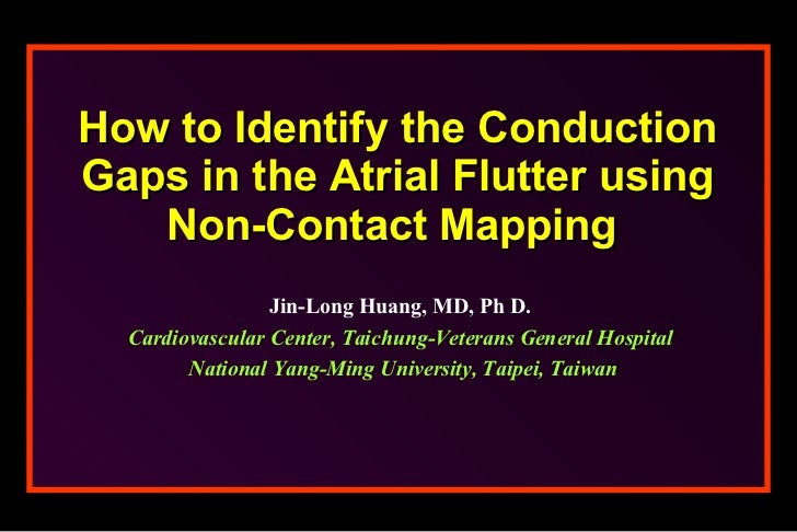 How to Identify the Conduction Gaps in the Atrial Flutter using Non-Contact Mapping   Jin-Long Huang, MD, Ph D. Cardiovasc...