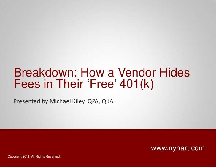 "Breakdown: How a Vendor Hides    Fees in Their ""Free"" 401(k)   Presented by Michael Kiley, QPA, QKA                       ..."