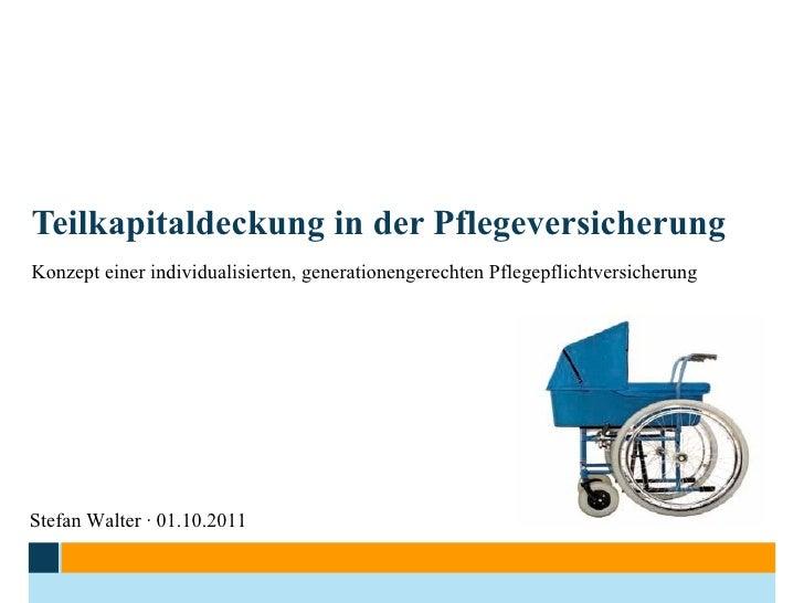 Teilkapitaldeckung in der Pflegeversicherung Konzept einer individualisierten, generationengerechten Pflegepflichtversiche...