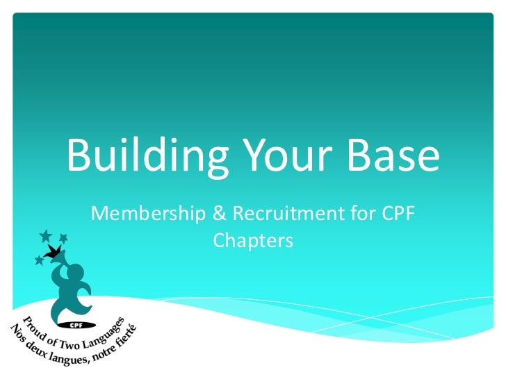 Building Your Base Membership & Recruitment for CPF            Chapters