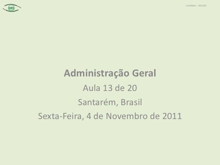 Contábeis – 2011/02      Administração Geral           Aula 13 de 20          Santarém, BrasilSexta-Feira, 4 de Novembro d...