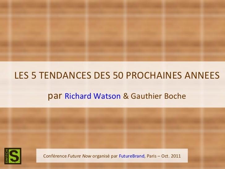 Conférence  Future Now  organisé par  FutureBrand , Paris – Oct. 2011 LES 5 TENDANCES DES 50 PROCHAINES ANNEES   par  Rich...