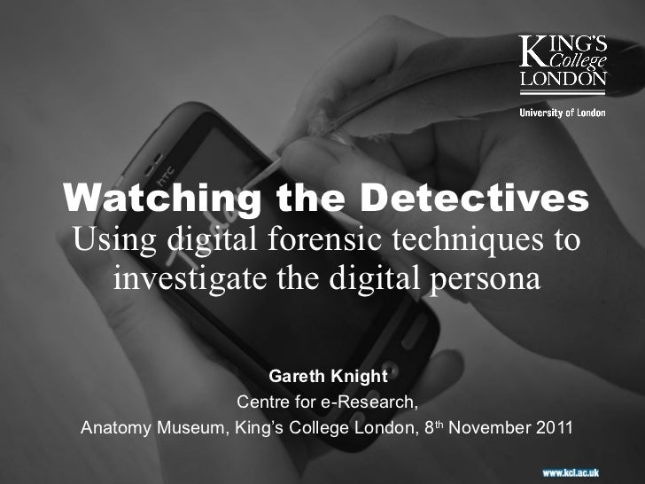 Watching the DetectivesUsing digital forensic techniques to  investigate the digital persona                    Gareth Kni...