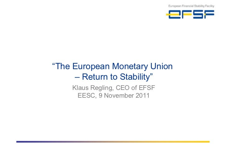 """ The European Monetary Union  –  Return to Stability"" Klaus Regling, CEO of EFSF EESC, 9 November 2011"
